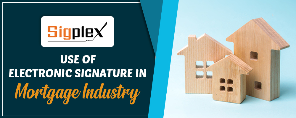 Use of electronic signature in mortgage industry by sigplex